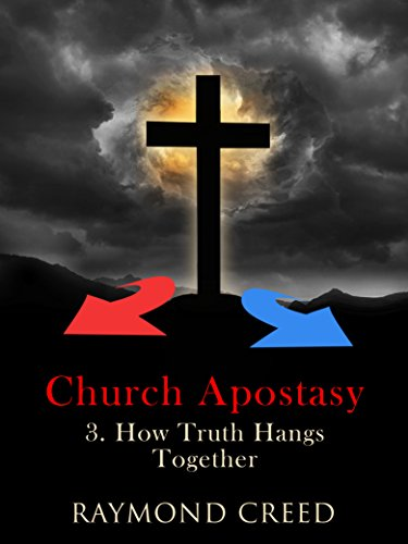 How Truth Hangs Together: The Interlocking Nature of Biblical Teaching (Apostasy in the Church Book 3) (English Edition) por Raymond Creed