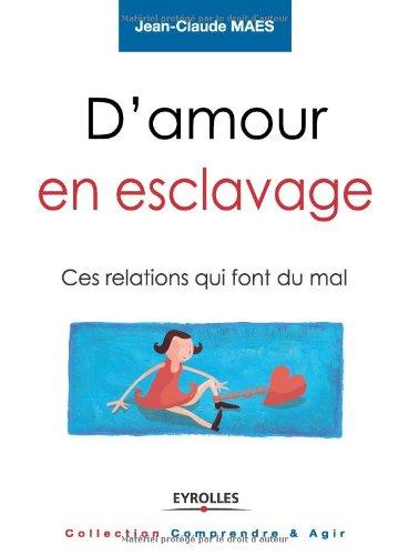 D'amour en esclavage: Ces relations qui font mal.