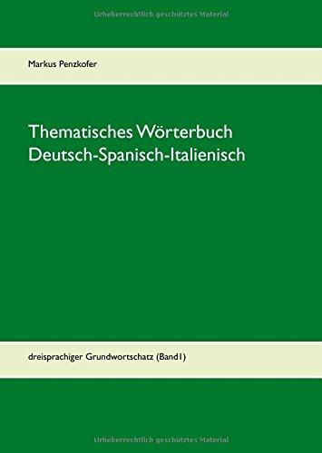 Thematisches Wörterbuch Deutsch-Spanisch-Italienisch: dreisprachiger Grundwortschatz (Band1)
