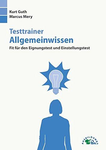 Testtrainer Allgemeinwissen: Fit für den Eignungstest und Einstellungstest