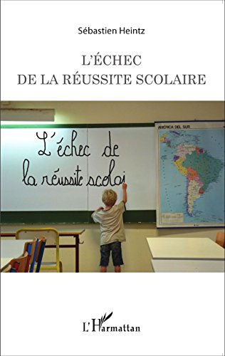 L'échec de la réussite scolaire / Heintz, Sébastien.- Paris : L'Harmattan , 2015
