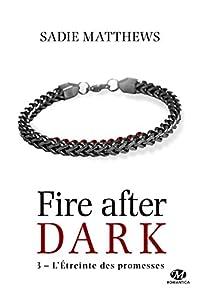 vignette de 'La trilogie Fire After Dark n° 3<br /> L' étreinte des promesses (Sadie Matthews)'