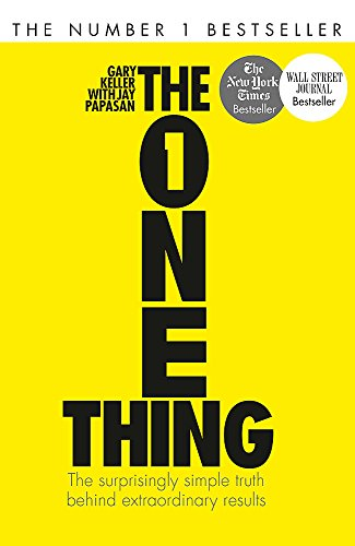 The One Thing: The Surprisingly Simple Truth Behind Extraordinary Results: Achieve your goals with one of the world's bestselling success books -