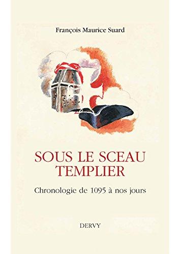 Sous le sceau templier : Chronologie de 1095 à nos jours