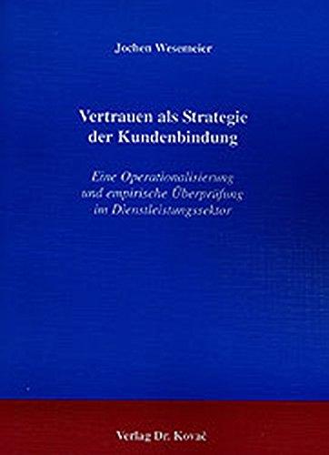 Vertrauen als Strategie der Kundenbindung. Eine Operationalisierung und empirische Überprüfung im Dienstleistungssektor (Livre en allemand)