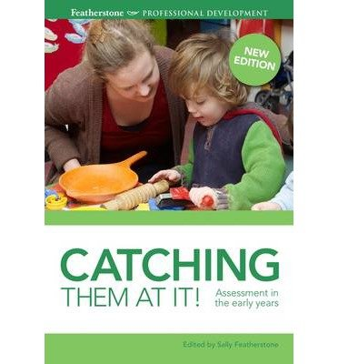 [(Catching Them at It!: Assessment in the Early Years)] [ By (author) Sally Featherstone ] [September, 2013]