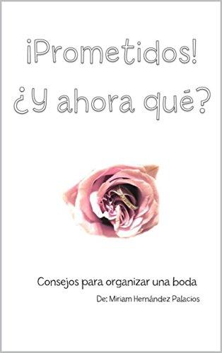 Prometidos ¿Y ahora qué? par Miriam Hernández Palacios