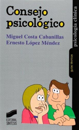Consejo psicológico (Psicología clínica. Guías técnicas) por Miguel/López Méndez, Ernesto Costa Cabanillas