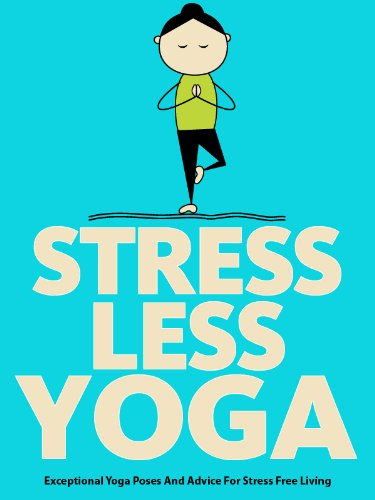 Stress Less Yoga: Exceptional Yoga Poses And Advice For Stress Free Living (Just Do Yoga Book 5) (English Edition)
