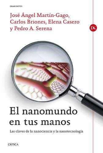 El nanomundo en tus manos: Las claves de la Nanociencia y la Nanotecnología por Elena Casero Junquera