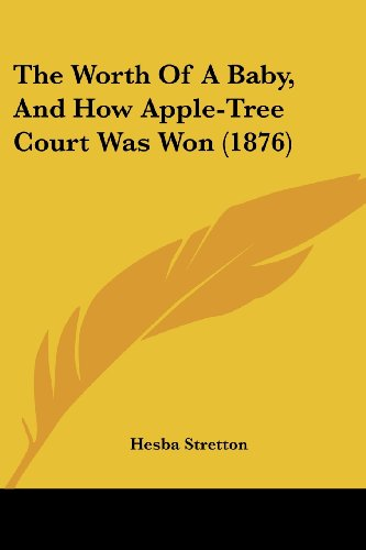 The Worth of a Baby, and How Apple-Tree Court Was Won (1876)