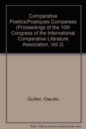 Comparative Poetics/Poetiques Comparees (Proceedings of the 10th Congress of the International Comparative Literature Association, Vol 2)