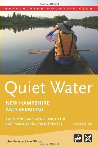 Quiet Water New Hampshire and Vermont, 3rd: AMC's Canoe and Kayak Guide to the Best Ponds, Lakes, and Easy Rivers (AMC Quiet Water Series) by Hayes, John, Wilson, Alex (2010) Paperback