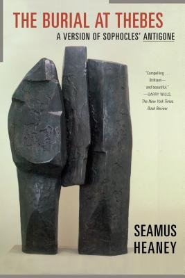 [( The Burial at Thebes: A Version of Sophocles' Antigone [ THE BURIAL AT THEBES: A VERSION OF SOPHOCLES' ANTIGONE ] By Heaney, Seamus ( Author )Nov-01-2005 Paperback By Heaney, Seamus ( Author ) Paperback Nov - 2005)] Paperback