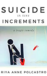 Suicide in Tiny Increments: A Tragic Comedy (The Circle Book 3)