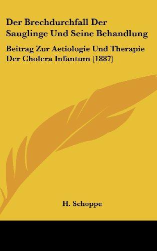 Der Brechdurchfall Der Sauglinge Und Seine Behandlung: Beitrag Zur Aetiologie Und Therapie Der Cholera Infantum (1887)