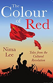 The Colour of Red: Tales from the Cultural Revolution by [Lee, Nima]