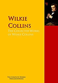 The Collected Works of Wilkie Collins: The Complete Works PergamonMedia (Highlights of World Literature) by [Collins, Wilkie, Dickens, Charles, Cleghorn, Elizabeth, Procter, Gaskell Adelaide Anne]