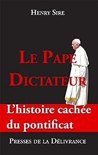 Le Pape dictateur : L'histoire cachée du pontificat par Henry Sire