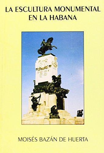 La escultura monumental en La Habana por Moises Bazan De Huerta
