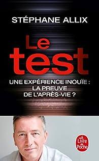 Le test : Une expérience inouïe, la preuve de l'après-vie ? par Stéphane Allix