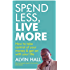 Spend Less, Live More: How to take control of your money and get on with your life