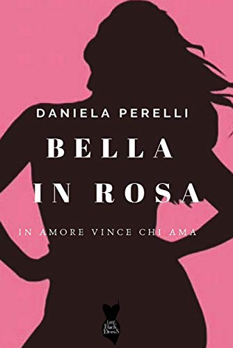 Bella in Rosa (Little Black Dress Vol. 1) di [Daniela Perelli]