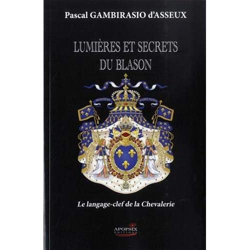 Pascal Gambirasio d'Asseux 'Lumieres et Secrets du Blason'