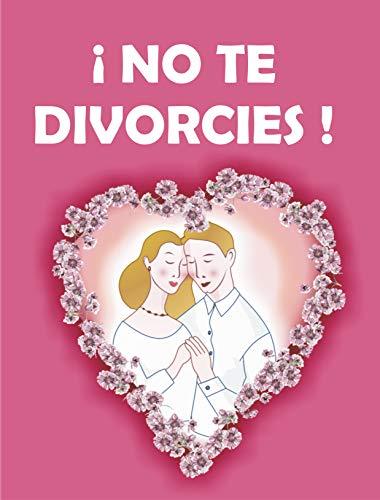 ¡ NO TE DIVORCIES !: Consejería Bíblica para darle una solución al divorcio. (03-2018-032311592900-14) por Carlos Gomez