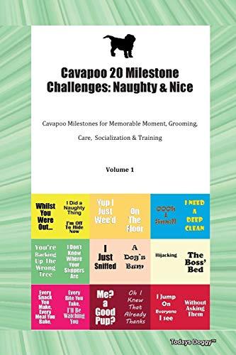 Cavapoo 20 Milestone Challenges: Naughty & Nice Cavapoo Milestones for Memorable Moment, Grooming, Care, Socialization & Training Volume 1