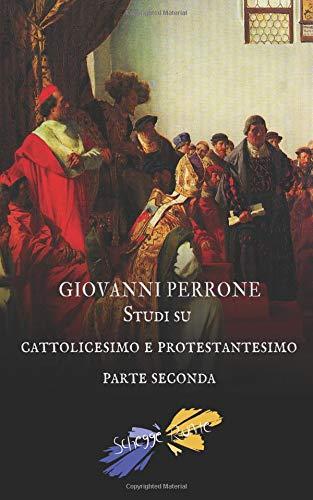 Studi su cattolicesimo e protestantesimo: parte seconda