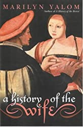A History of the Wife by Marilyn Yalom (2001-01-01)