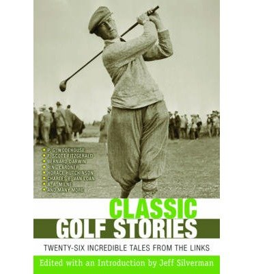 [(Classic Golf Stories: 26 Incredible Tales from the Links)] [Author: Jeff Silverman] published on (May, 2012)