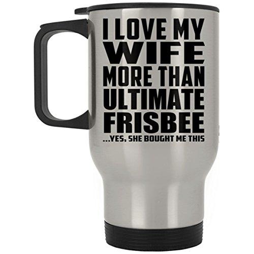 Designsify I Love My Wife More Than Ultimate Frisbee - Travel Mug Reisetasse Edelstahl Isolierter Tumbler Becher - Geschenk zum Geburtstag Jahrestag Muttertag Vatertag Ostern Ultimate Travel Mug