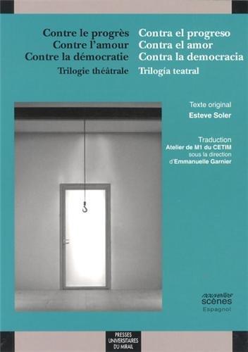 Contre le progrès, Contre l'amour, Contre la démocratie : Trilogie théâtrale