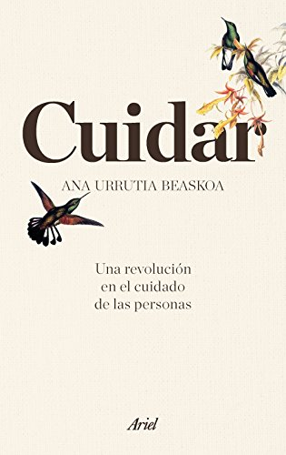Cuidar: Una revolución en el cuidado de las personas (Ariel) por Ana Urrutia Beaskoa