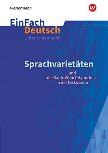 EinFach Deutsch Unterrichtsmodelle: Sprachvarietäten - und die Sapir-Whorf-Hypothese in der Diskussion: Gymnasiale Oberstufe