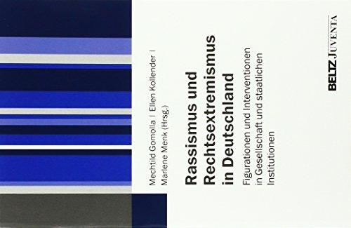 Rassismus und Rechtsextremismus in Deutschland: Figurationen und Interventionen in Gesellschaft und staatlichen Institutionen