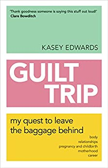 Guilt Trip: My Quest to Leave the Baggage Behind by [Edwards, Kasey]