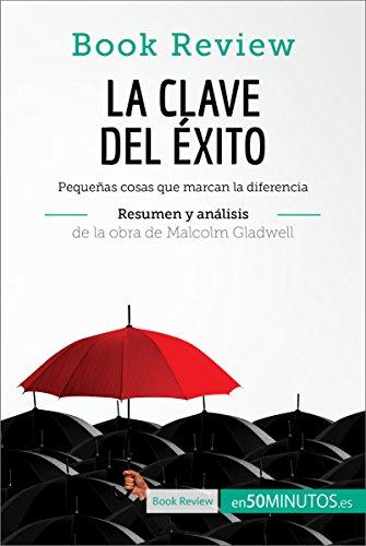 La clave del éxito de Malcolm Gladwell (Análisis de la obra): Pequeñas cosas que marcan la diferencia (Book Review)