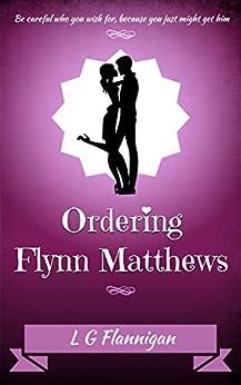 Ordering Flynn Matthews (Addicted Series Book 1) by [Flannigan, L.G.]
