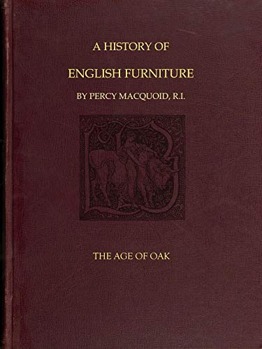A History of English Furniture: The Age of Oak (English Edition)