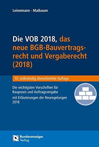 Die VOB, das BGB-Bauvertragsrecht 2018 und das neue Vergaberecht: Die wichtigsten Vorschriften für Baupraxis und Auftragsvergabe mit Erläuterungen der Neuregelungen 2018