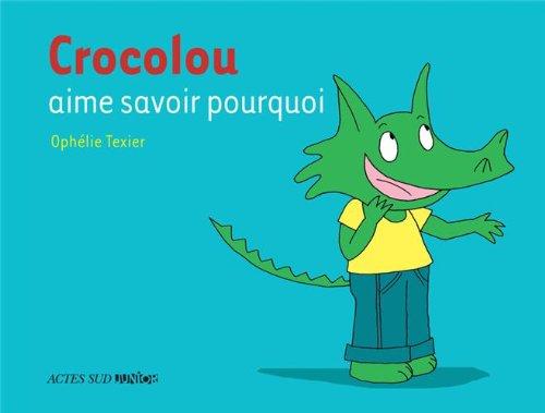 Crocolou aime savoir pourquoi par Ophélie Texier