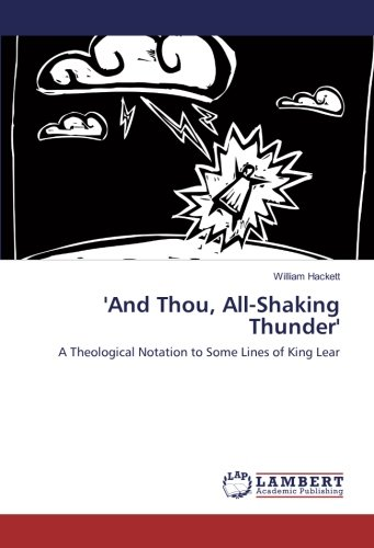 'And Thou, All-Shaking Thunder': A Theological Notation to Some Lines of King Lear por William Hackett