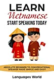 Learn Vietnamese: Start Speaking Today. Absolute Beginner to Conversational Speaker Made Simple and Easy! (English Edition)
