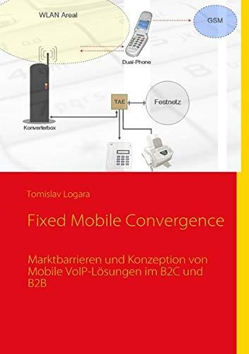 Fixed Mobile Convergence: Marktbarrieren und Konzeption von Mobile VoIP-Lösungen im B2C und B2B - Fixed-mobile-convergence