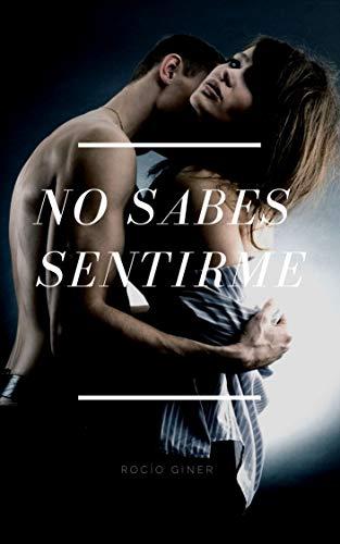 NO SABES SENTIRME