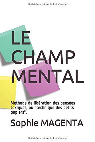 LE CHAMP MENTAL: Méthode de libération des pensées toxiques