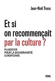 Et si on recommençait par la culture ? par Jean-noel Tronc